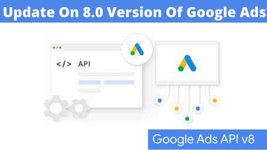 Know All The Important Updates On 8.0 Version Of Google Ads (1)